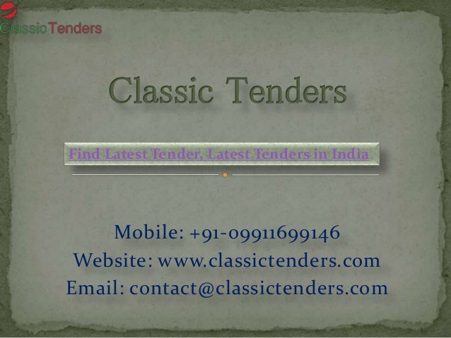 Mobile: +91-09911699146 Website: www.classictenders.com Email: contact@classictenders.com Find Latest Tender, Latest Tende...