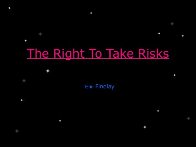 The Right To Take Risks         Erin Findlay