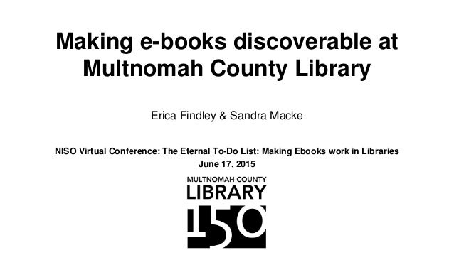 Making e-books discoverable at Multnomah County Library NISO Virtual Conference: The Eternal To-Do List: Making Ebooks wor...