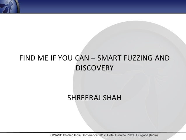 FIND ME IF YOU CAN – SMART FUZZING AND               DISCOVERY                  SHREERAJ SHAH       OWASP InfoSec India Co...