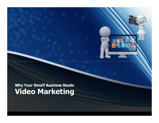 Why Your Small Business Needs Video Marketing