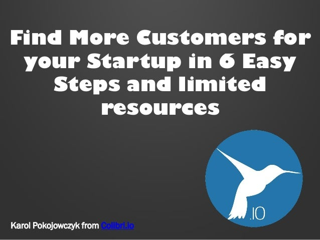 Find More Customers for your Startup in 6 Easy Steps and limited resources  Karol Pokojowczyk from Colibri.io