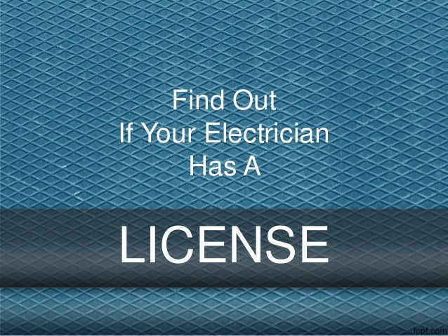 Find Out If Your Electrician Has A  LICENSE