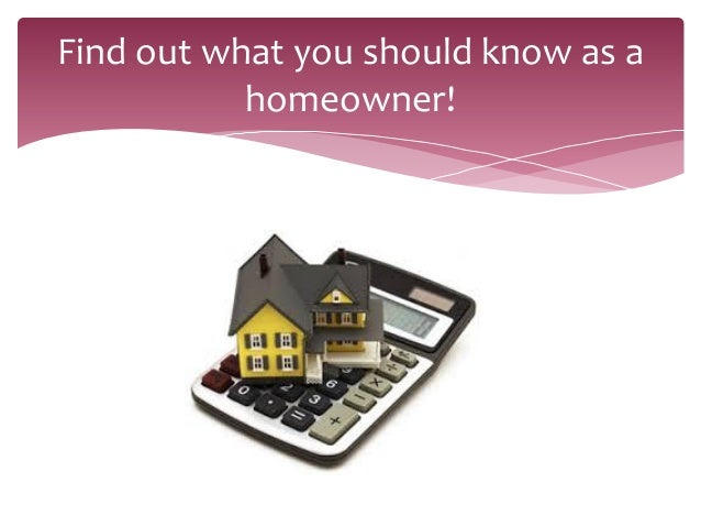 Find out what you should know as ahomeowner!