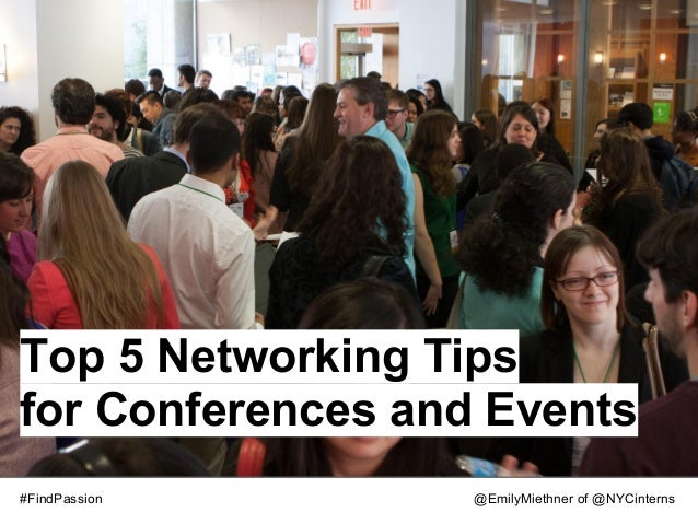 Top 5 Networking Tipsfor Conferences and Events#FindPassion       @EmilyMiethner of @NYCinterns