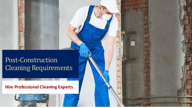 Post-Construction Cleaning Requirements Hire Professional Cleaning Experts