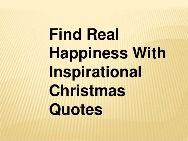 Find real happiness with inspirational christmas quotes for Christmas quotes and sayings inspirational