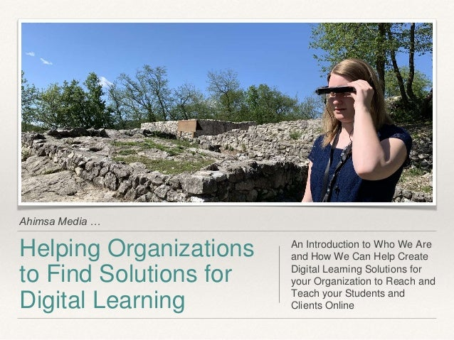 Ahimsa Media … Helping Organizations to Find Solutions for Digital Learning An Introduction to Who We Are and How We Can H...