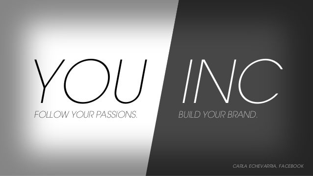 YOU INC FOLLOW YOUR PASSIONS.  BUILD YOUR BRAND.  CARLA ECHEVARRIA, FACEBOOK