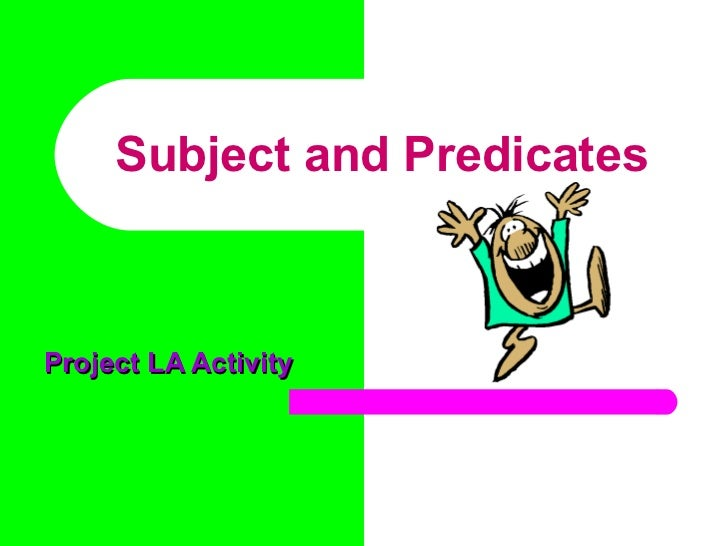 Subject and PredicatesProject LA Activity