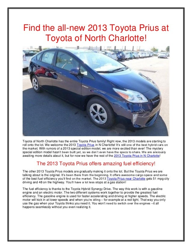 Find the all-new 2013 Toyota Prius at      Toyota of North Charlotte!Toyota of North Charlotte has the entire Toyota Prius...