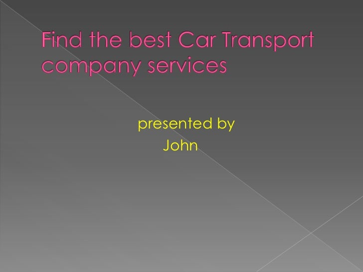 Find the best Car Transport   company services<br />presented by<br />                                  John<br />