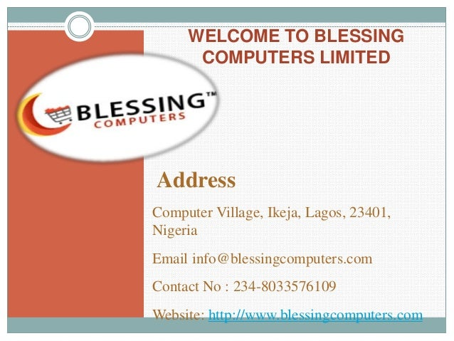 WELCOME TO BLESSING COMPUTERS LIMITED Address Computer Village, Ikeja, Lagos, 23401, Nigeria Email info@blessingcomputers....