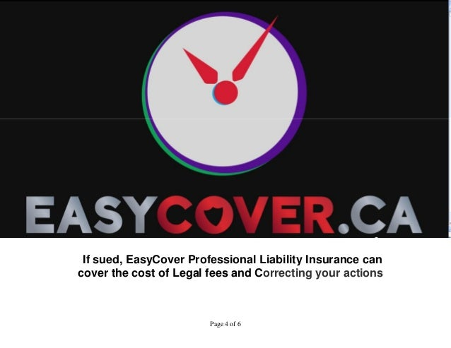 If sued, EasyCover Professional Liability Insurance can  cover the cost of Legal fees and Correcting your actions  Page 4 ...