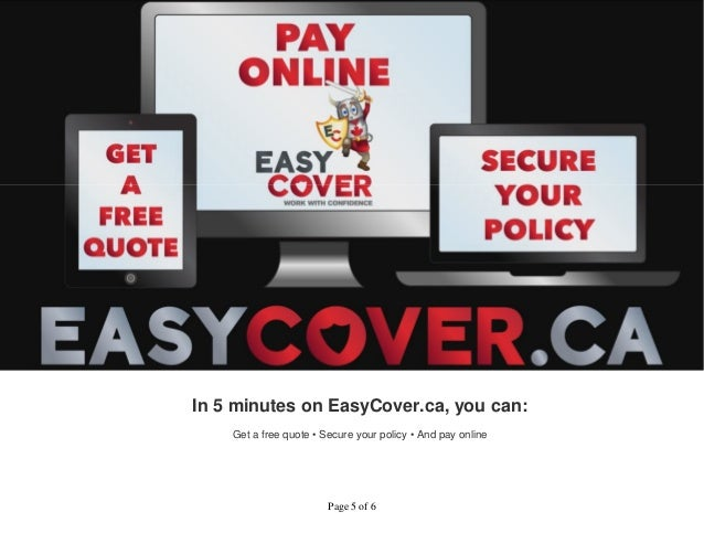 In 5 minutes on EasyCover.ca, you can:  Get a free quote • Secure your policy • And pay online  Page 5 of 6