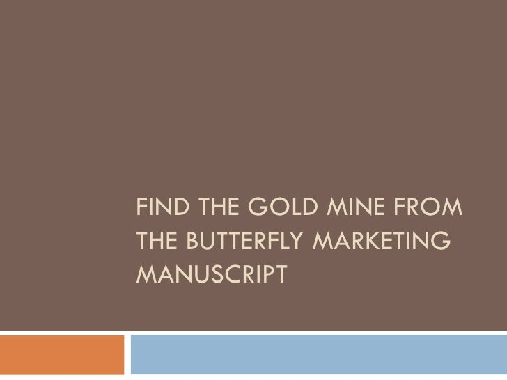 FIND THE GOLD MINE FROM THE BUTTERFLY MARKETING MANUSCRIPT