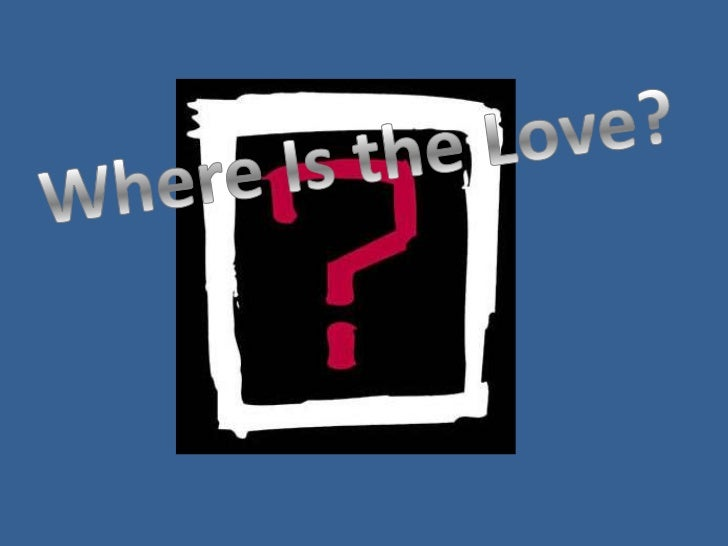 Where Is the Love?<br />