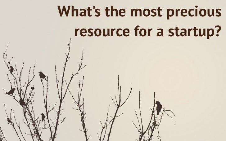 What's the most precious resource for a startup?
