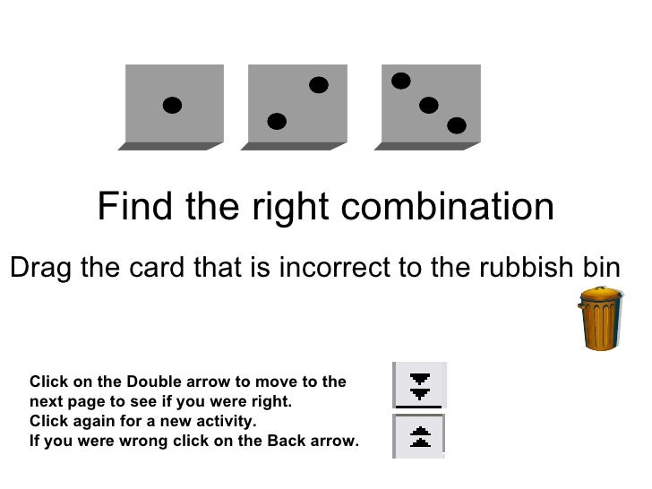 Find the right combination Drag the card that is incorrect to the rubbish bin  Click on the Double arrow to move to the ne...