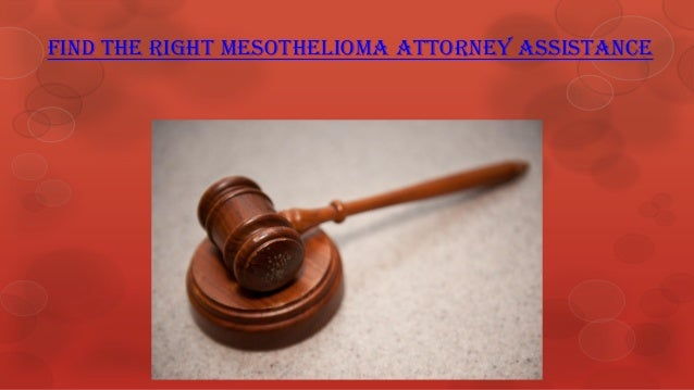 Find The Right Mesothelioma Attorney Assistance