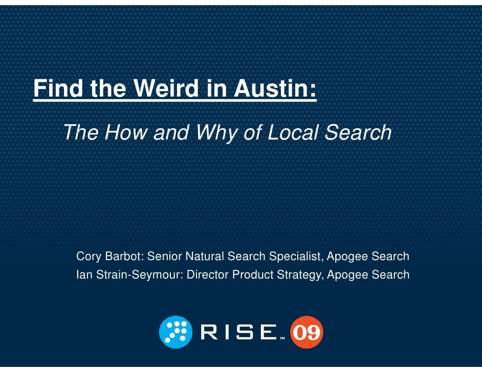 Find the Weird in Austin:   The How and Why of Local Search                 y        Cory Barbot: Senior Natural Search Sp...