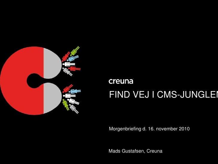 FIND VEJ I CMS-JUNGLEN<br />Morgenbriefing d. 16. november 2010<br />Mads Gustafsen, Creuna<br />