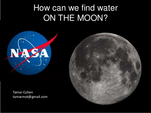 How can we find water ON THE MOON?  Tamar Cohen tamarmot@gmail.com