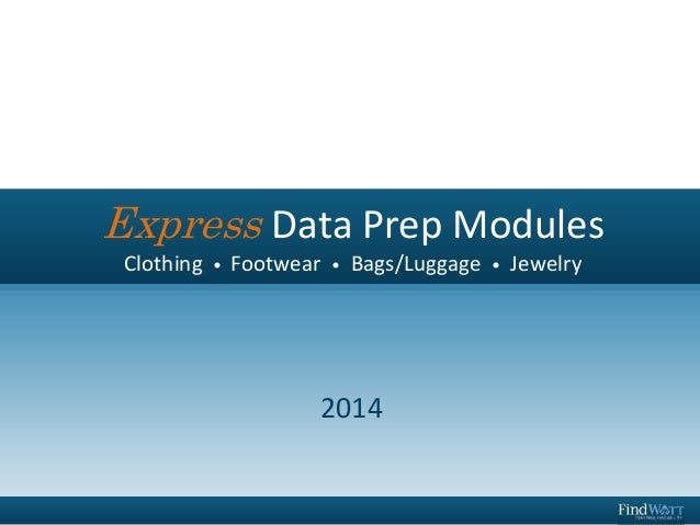 Express Data Prep Modules Clothing • Footwear • Bags/Luggage • Jewelry 2014