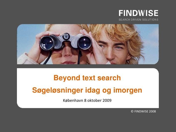 © FINDWISE 2008<br />Beyond text search<br />Søgeløsninger idag og imorgen<br />København 8 oktober 2009<br />