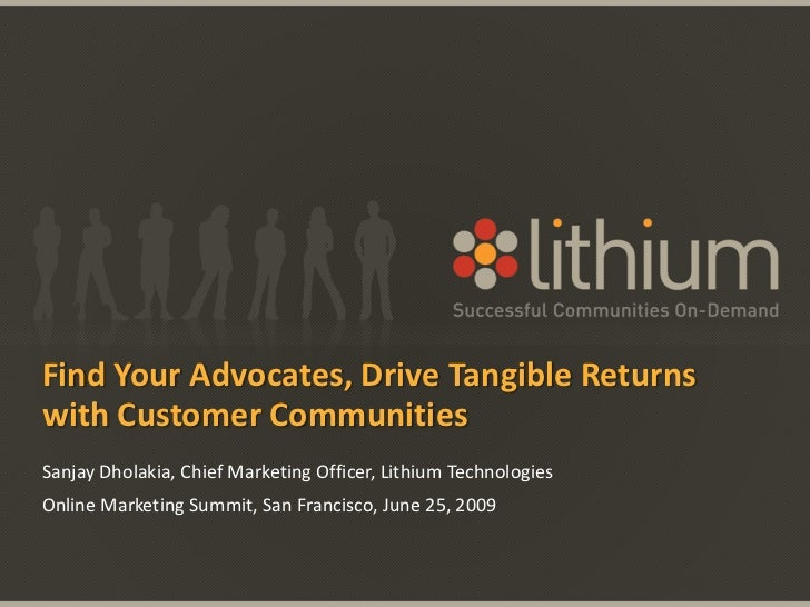 Find Your Advocates, Drive Tangible Returns with Customer Communities<br />Sanjay Dholakia, Chief Marketing Officer, Lithi...