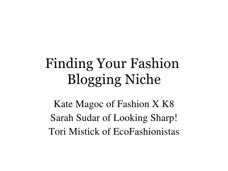 Finding Your Fashion  Blogging Niche Kate Magoc of Fashion X K8 Sarah Sudar of Looking Sharp! Tori Mistick of EcoFashionis...