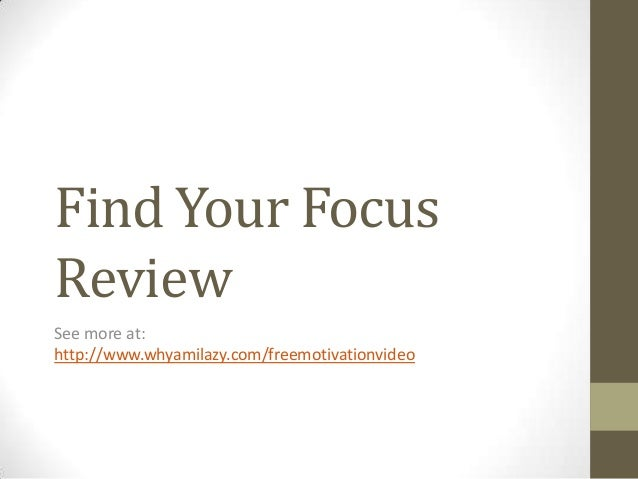 Find Your Focus Review See more at: http://www.whyamilazy.com/freemotivationvideo