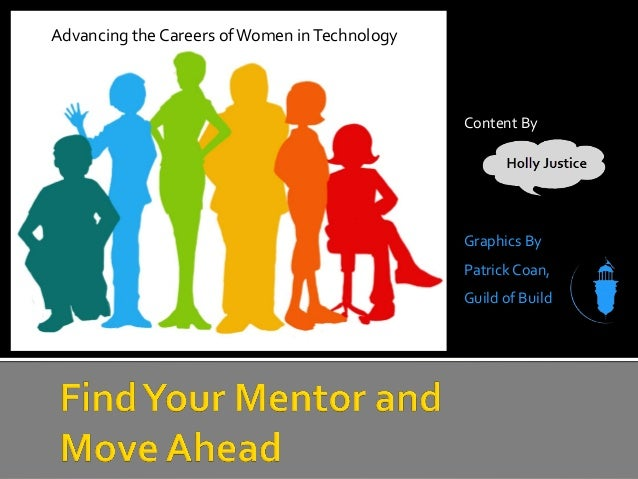Advancing the Careers ofWomen inTechnology Content By Holly Justice Graphics By Patrick Coan, Guild of Build