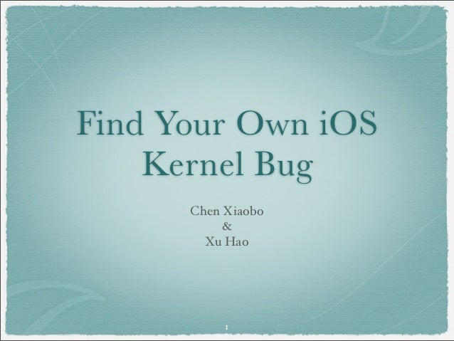 Find Your Own iOS    Kernel Bug      Chen Xiaobo           &        Xu Hao           1