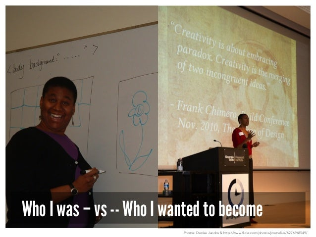 Who I was – vs -- Who I wanted to become  Photos: Denise Jacobs & http://www.flickr.com/photos/jcornelius/6276948549/