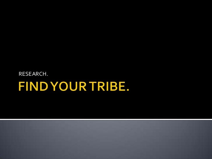 FIND YOUR TRIBE.<br />RESEARCH.<br />