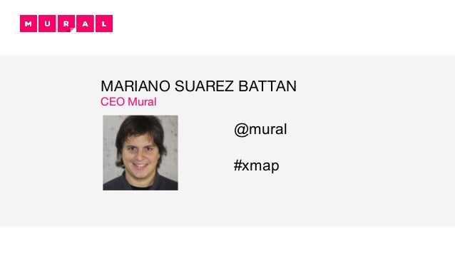 MARIANO SUAREZ BATTAN CEO Mural @mural #xmap