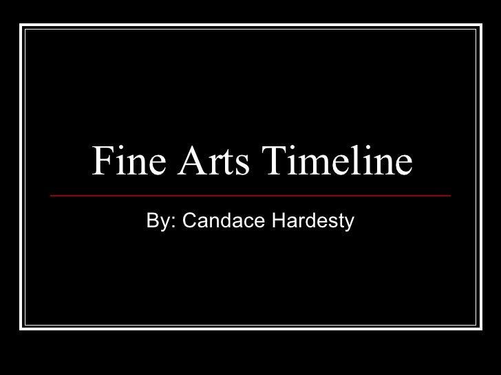 Fine Arts Timeline By: Candace Hardesty
