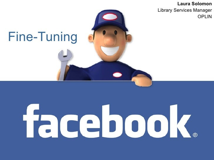 Fine-Tuning Laura Solomon Library Services Manager OPLIN