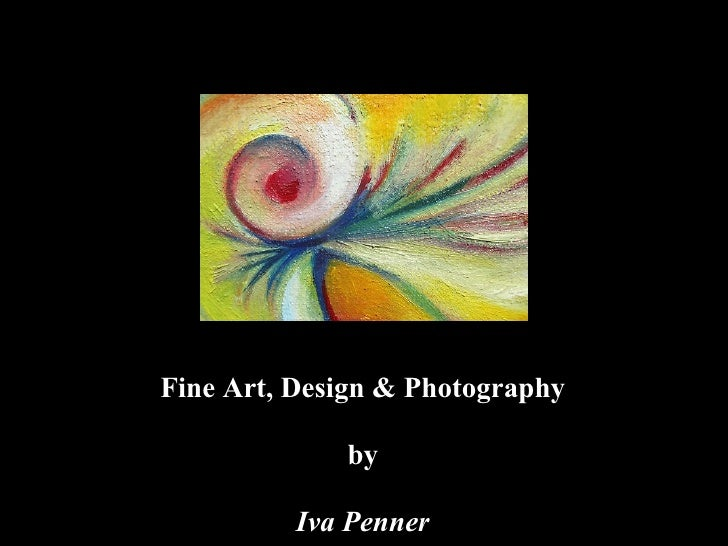 Fine Art, Design & Photography             by          Iva Penner
