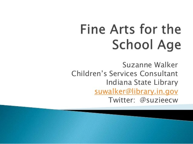 Suzanne Walker Children's Services Consultant Indiana State Library suwalker@library.in.gov Twitter: @suzieecw