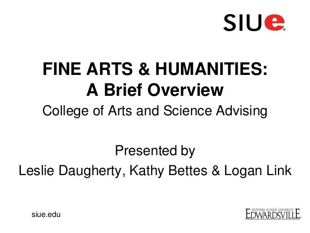 FINE ARTS & HUMANITIES:A Brief OverviewCollege of Arts and Science AdvisingPresented byLeslie Daugherty, Kathy Bettes & Lo...