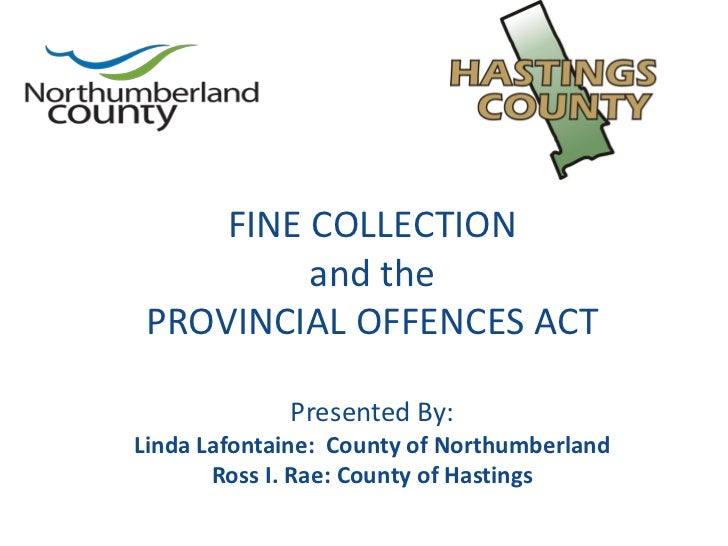 FINE COLLECTION          and the PROVINCIAL OFFENCES ACT             Presented By:Linda Lafontaine: County of Northumberla...