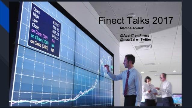 Finect Talks 2017 Marcos Alvarez @Aoshi7 en Finect @maal2al en Twitter