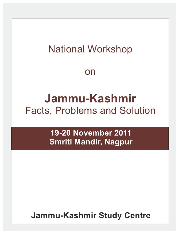 National Workshop             on    Jammu-KashmirFacts, Problems and Solution     19-20 November 2011     Smriti Mandir, N...