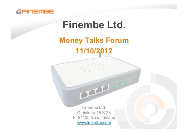 Finembe Ltd.Money Talks Forum   11/10/2012        Finembe Ltd.     Örninkatu 15 B 28   FI-24100 Salo, Finland     www.fine...