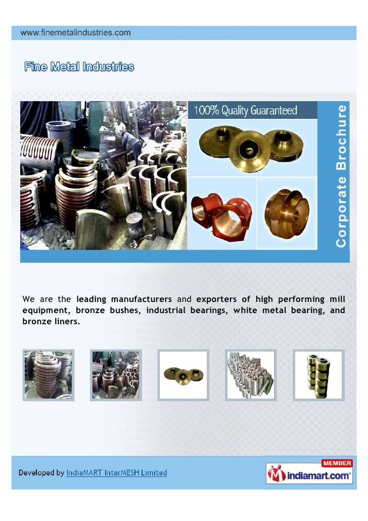 We are the leading manufacturers and exporters of high performing millequipment, bronze bushes, industrial bearings, white...