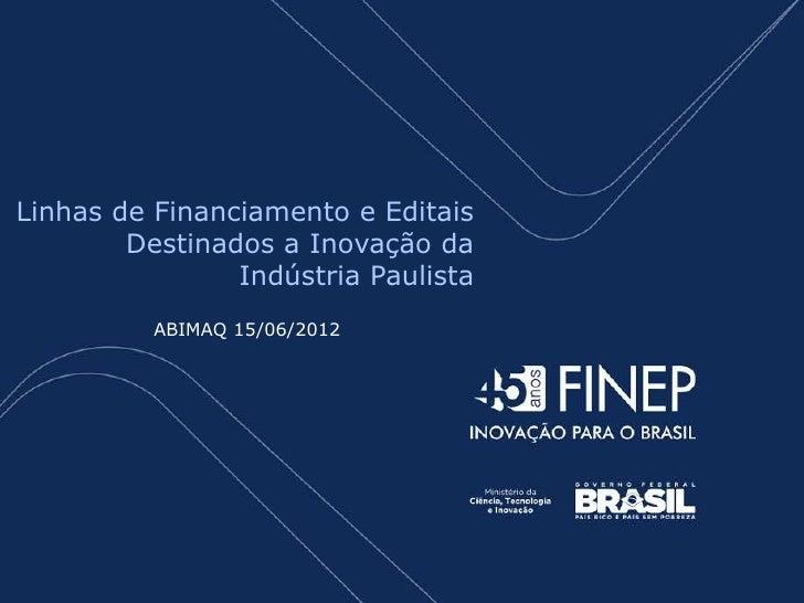 Linhas de Financiamento e Editais        Destinados a Inovação da                Indústria Paulista          ABIMAQ 15/06/...