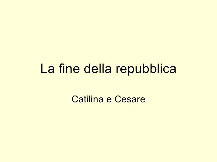 La fine della repubblica Catilina e Cesare