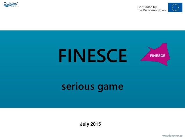 Co-funded by the European Union FINESCE serious game July 2015